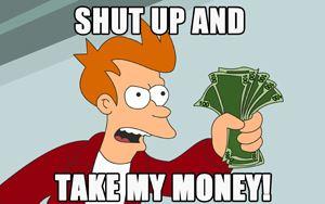 Shut-Up-And-Take-My-Money000.jpg